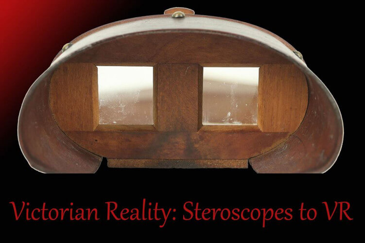 Victorian Reality: Stereosopes to VR